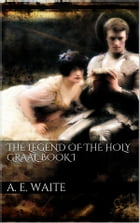 The Legend of the Holy Graal. Book I by Arthur Edward Waite