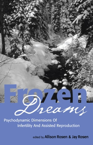 Frozen Dreams Psychodynamic Dimensions of Infertility and Assisted Reproduction
