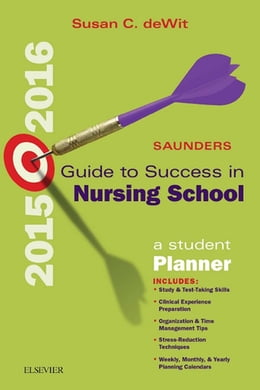 Book Saunders Guide to Success in Nursing School, 2015-2016 - E-Book: A Student Planner by Susan C. deWit, MSN, RN, CNS, PHN