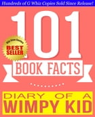 Diary of a Wimpy Kid - 101 Amazingly True Facts You Didn't Know: Fun Facts and Trivia Tidbits Quiz Game Books by G Whiz