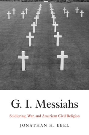G.I. Messiahs Soldiering,  War,  and American Civil Religion