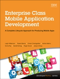 Enterprise Class Mobile Application Development: A Complete Lifecycle Approach for Producing Mobile…