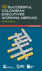 10 Successful Colombian Executives Working Abroad: A Business English Book by Robert Brandwayn