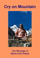 Cry on Mountain: The Message of Mahaavtar Babaji by Elisabeth Rainer