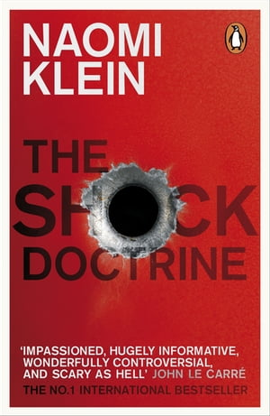 The Shock Doctrine The Rise of Disaster Capitalism