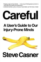 Careful: A User's Guide to Our Injury-Prone Minds by Steve Casner