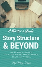 A Writer's Guide to Story Structure & Beyond by Mary Frame