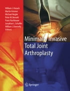 Minimally Invasive Total Joint Arthroplasty