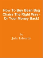 How To Buy Bean Bag Chairs The Right Way - Or Your Money Back! by Editorial Team Of MPowerUniversity.com