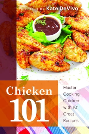 Chicken 101 Master Cooking Chicken with 101 Great Recipes