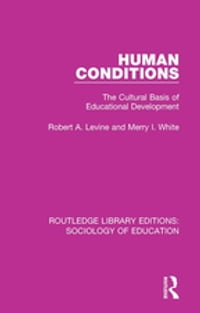 Human Conditions: The Cultural Basis of Educational Developments