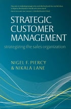 Strategic Customer Management: Strategizing the Sales Organization