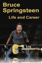 Bruce Springsteen: Life and Career by Christopher Goulart