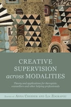 Creative Supervision Across Modalities: Theory and applications for therapists, counsellors and…