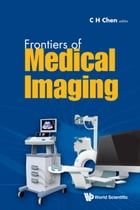 Frontiers of Medical Imaging by C H  Chen