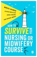 How to Survive your Nursing or Midwifery Course: A Toolkit for Success by Monica Gribben