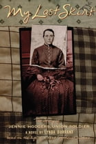 My Last Skirt: The Story of Jennie Hodgers, Union Soldier by Lynda Durrant