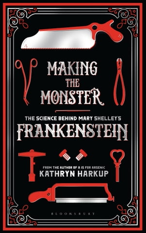 Making the Monster: The Science Behind Mary Shelley's Frankenstein de Kathryn Harkup