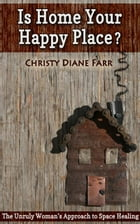 Is Home Your Happy Place?: The Unruly Woman's Approach to Space Healing by Christy Diane Farr