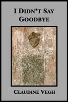I Didn't Say Goodbye by Claudine Vegh