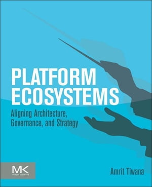 Platform Ecosystems Aligning Architecture,  Governance,  and Strategy