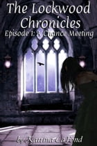 The Lockwood Chronicles Episode 1: A Chance Meeting by Katrina LaFond