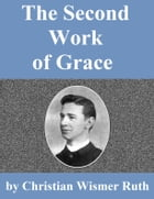 The Second Work Of Grace by Christian Wismer Ruth