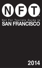 Not For Tourists Guide to San Francisco 2014 by Not for Tourists