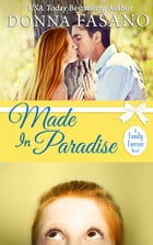 Made In Paradise (A Family Forever, Book 2) by Donna Fasano