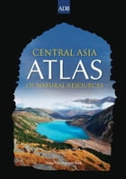 Central Asia Atlas of Natural Resources by Asian Development Bank