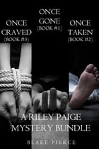 Riley Paige Mystery Bundle: Once Gone (#1), Once Taken (#2) and Once Craved (#3) by Blake Pierce