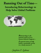 Running Out Of Time: Introducing Behaviorology To Help Solve Global Problems by Stephen F. Ledoux