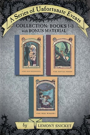A Series of Unfortunate Events Collection: Books 1-3 with Bonus Material The Bad Beginning,  The Reptile Room,  The Wide Window