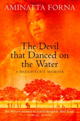 Book The Devil That Danced on the Water: A Daughter's Memoir by Aminatta Forna
