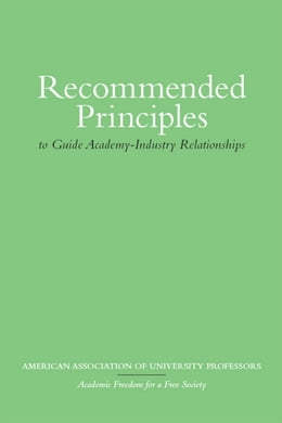 Book Recommended Principles to Guide Academy-Industry Relationships by American Association of University Professors American Association of University Professors