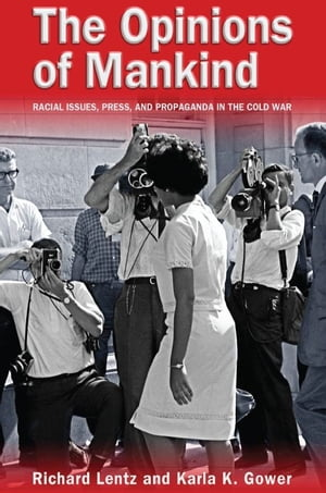 The Opinions of Mankind Racial Issues,  Press,  and Progaganda in the Cold War