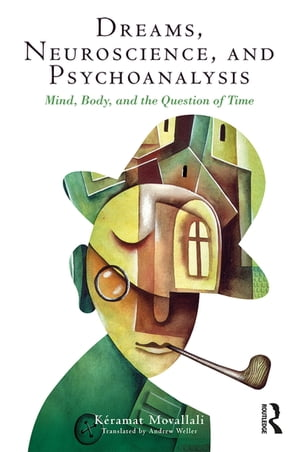 Dreams,  Neuroscience,  and Psychoanalysis Mind,  Body,  and the Question of Time