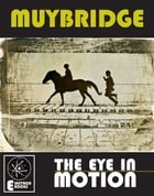 MUYBRIDGE: THE EYE IN MOTION by Stephen Barber