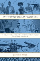 Anthropological Intelligence: The Deployment and Neglect of American Anthropology in the Second…