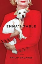 Emma's Table: A Novel by Philip Galanes