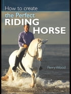 How to Create the Perfect Riding Horse by Perry Wood