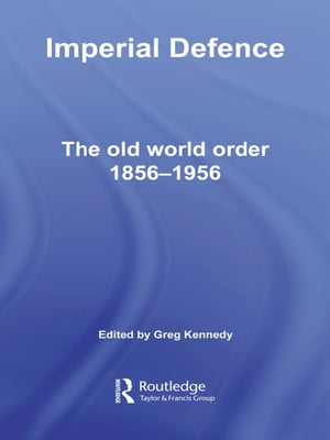 Imperial Defence The Old World Order,  1856?1956