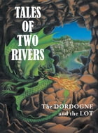 Tales of two rivers: The Dordogne and the Lot by Collective
