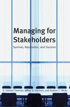 Managing for Stakeholders:Survival, Reputation, and Success