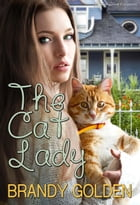 The Cat Lady by Brandy Golden