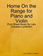 Home On the Range for Piano and Violin - Pure Sheet Music By Lars Christian Lundholm by Lars Christian Lundholm