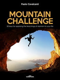 Mountain Challenge: 50 keys for applying the teachings of alpinism to your life
