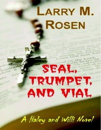 Seal, Trumpet, and Vial: A Haley and Willi Novel