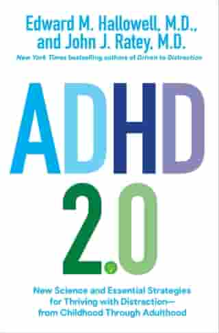 ADHD 2.0: New Science and Essential Strategies for Thriving with Distraction--from Childhood through Adulthood by Edward M. Hallowell, M.D.