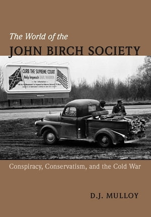 The World of the John Birch Society Conspiracy,  Conservatism,  and the Cold War